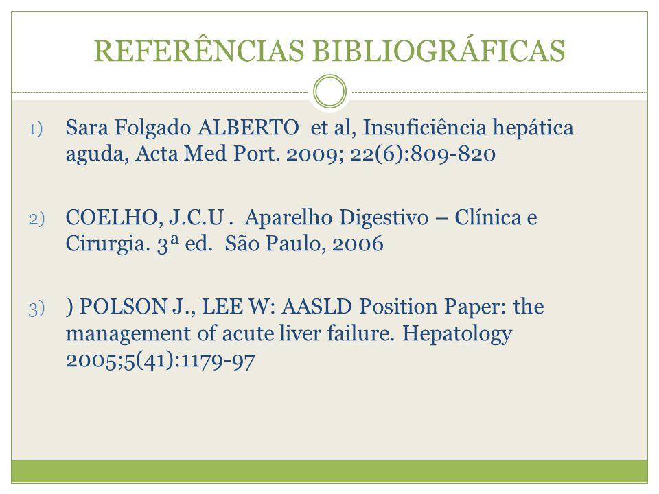 REFERÊNCIAS BIBLIOGRÁFICAS 1) Sara Folgado ALBERTO et al, Insuficiência hepática aguda, Acta Med Port.