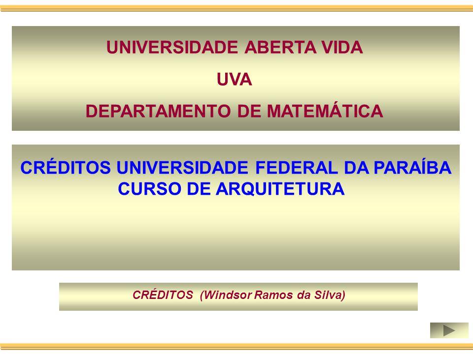 CRÉDITOS UNIVERSIDADE FEDERAL DA PARAÍBA CURSO DE ARQUITETURA CRÉDITOS (Windsor Ramos da Silva) UNIVERSIDADE ABERTA VIDA UVA DEPARTAMENTO DE MATEMÁTICA