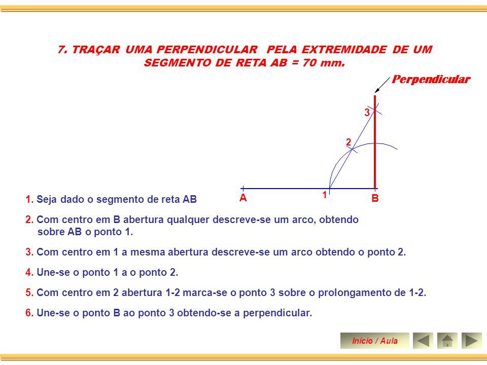 6. TRAÇAR UMA PERPENDICULAR PELA EXTREMIDADE DE UM SEGMENTO DE RETA AB = 70 mm. 1. Seja dado o segmento de reta AB. 4. Une-se o ponto B ao ponto 2 obt