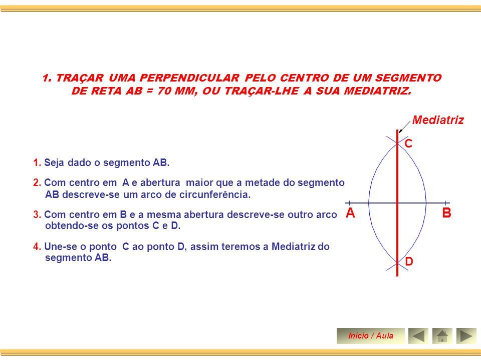Traçar uma perpendicular pelo centro de um segmento reta AB = 70mm, ou traçar-lhe a sua mediatriz. Traçar uma perpendicular em qualquer ponto de um se