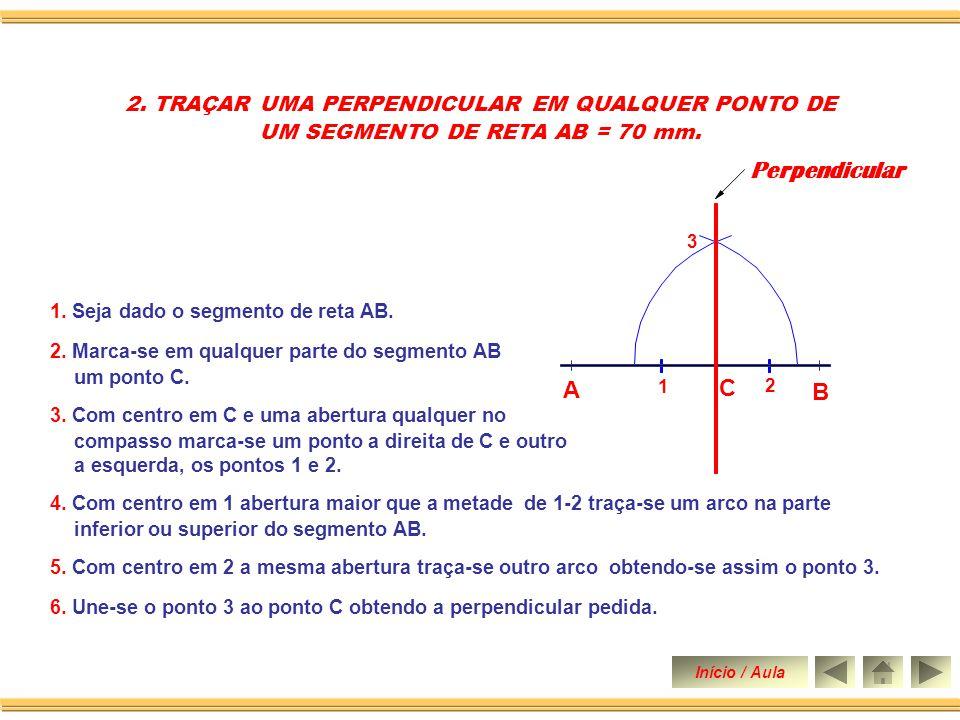 2.TRAÇAR UMA PERPENDICULAR EM QUALQUER PONTO DE UM SEGMENTO DE RETA AB = 70 mm.
