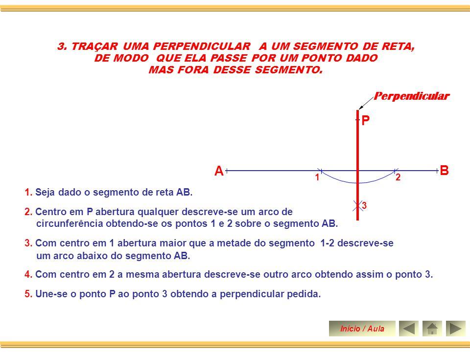 2. TRAÇAR UMA PERPENDICULAR EM QUALQUER PONTO DE UM SEGMENTO DE RETA AB = 70 mm. 1. Seja dado o segmento de reta AB. 6. Une-se o ponto 3 ao ponto C ob