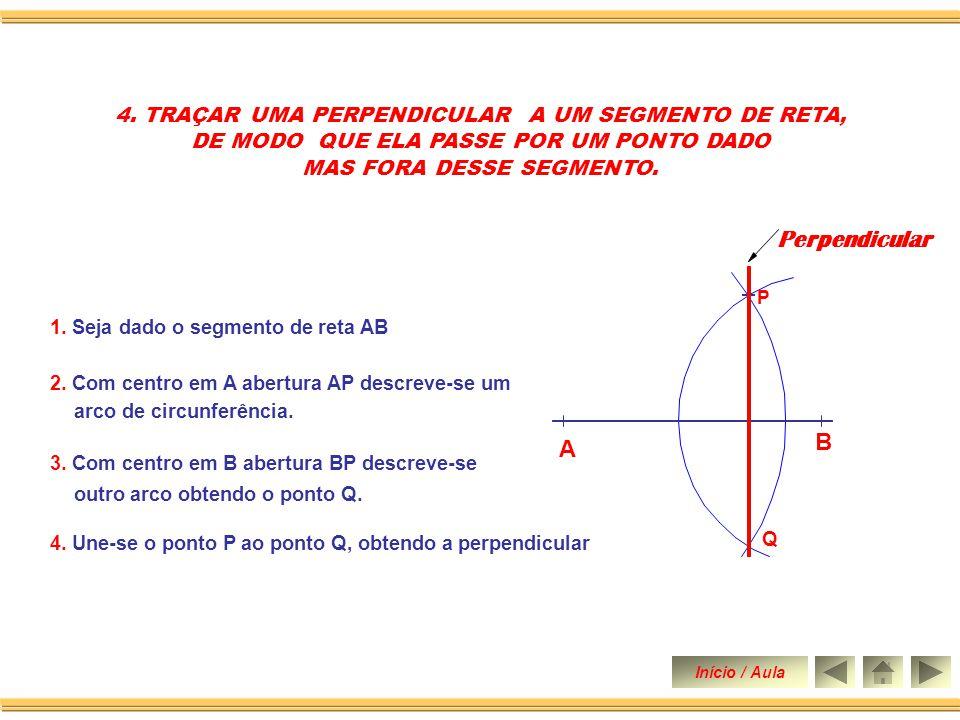 1.Seja dado o segmento de reta AB 4. Une-se o ponto P ao ponto Q, obtendo a perpendicular 4.