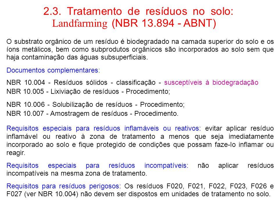 2.3. Tratamento de resíduos no solo: Landfarming (NBR 13.894 - ABNT) O substrato orgânico de um resíduo é biodegradado na camada superior do solo e os