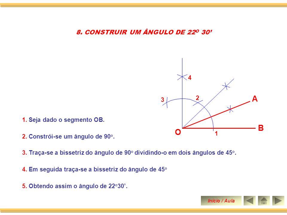 1 2 3 7. CONSTRUIR UM ÂNGULO DE 120 O 1. Seja dado o segmento de reta OB. 2. Constrói-se um ângulo de 60 o, obtendo-se os pontos 1-2. 4. Obtendo-se um