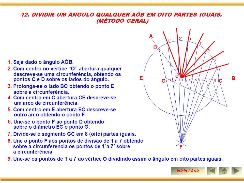 8. Une-se o vértice O aos pontos I e J dividindo assim o ângulo em três partes iguais. 7. Une-se o ponto F ao ponto G e ao ponto H obtendo-se sobre a