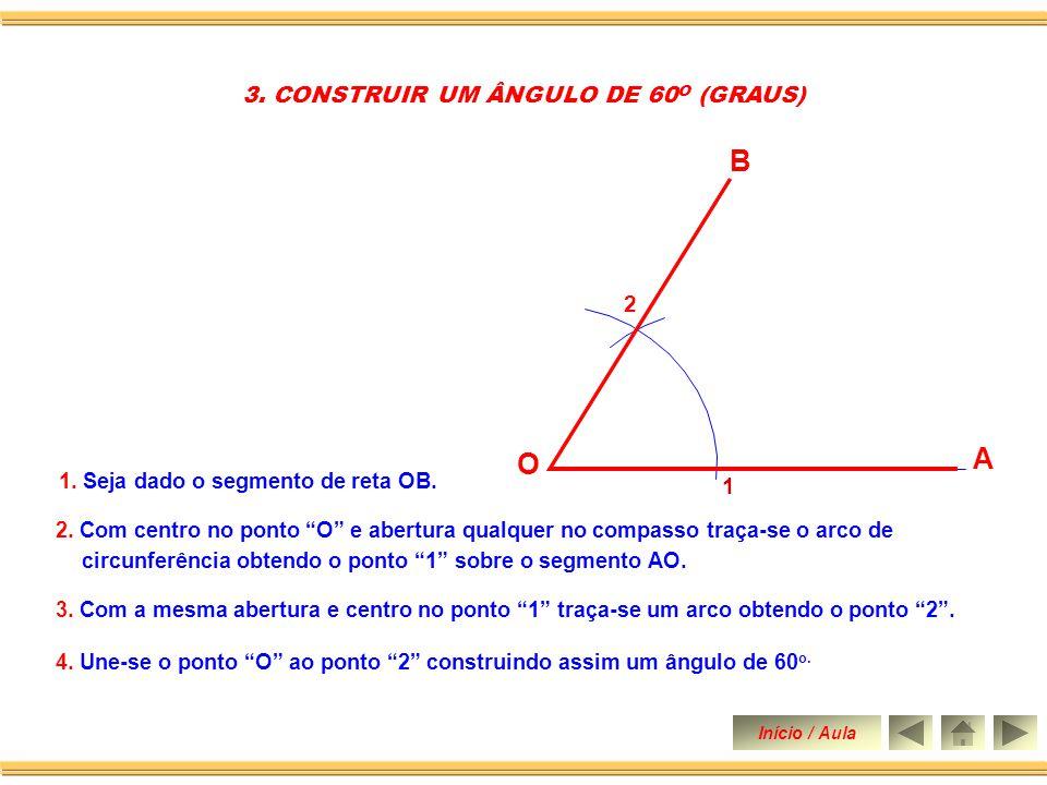 1. Seja dado o segmento de reta OB 2. CONSTRUIR UM ÂNGULO DE 45 O. 2. Traça-se uma perpendicular pela extremidade O formando o um ângulo de 90 o. 3. T