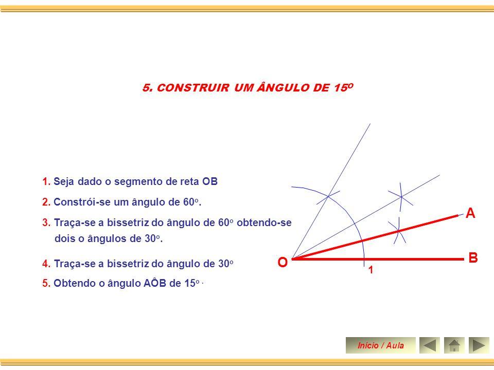 1. Seja dado o segmento de reta OB. 2. Constrói-se um ângulo de 60 o. 3. Traça-se a bissetriz do ângulo de 60 o. 4. CONSTRUIR UM ÂNGULO DE 30 O (GRAUS