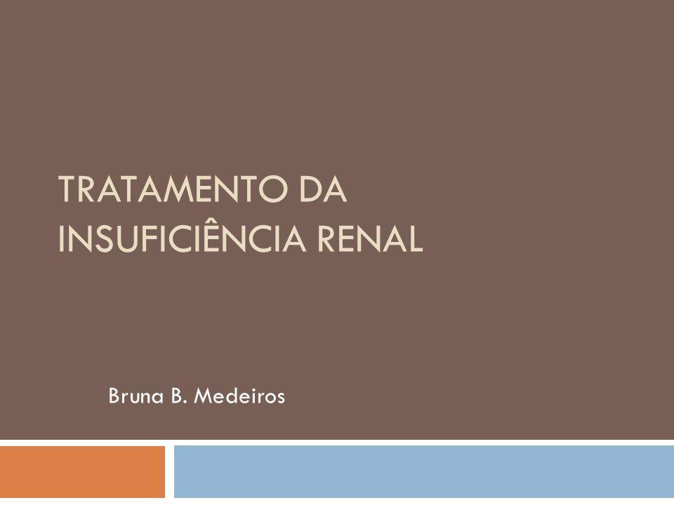TRATAMENTO DA INSUFICIÊNCIA RENAL Bruna B. Medeiros