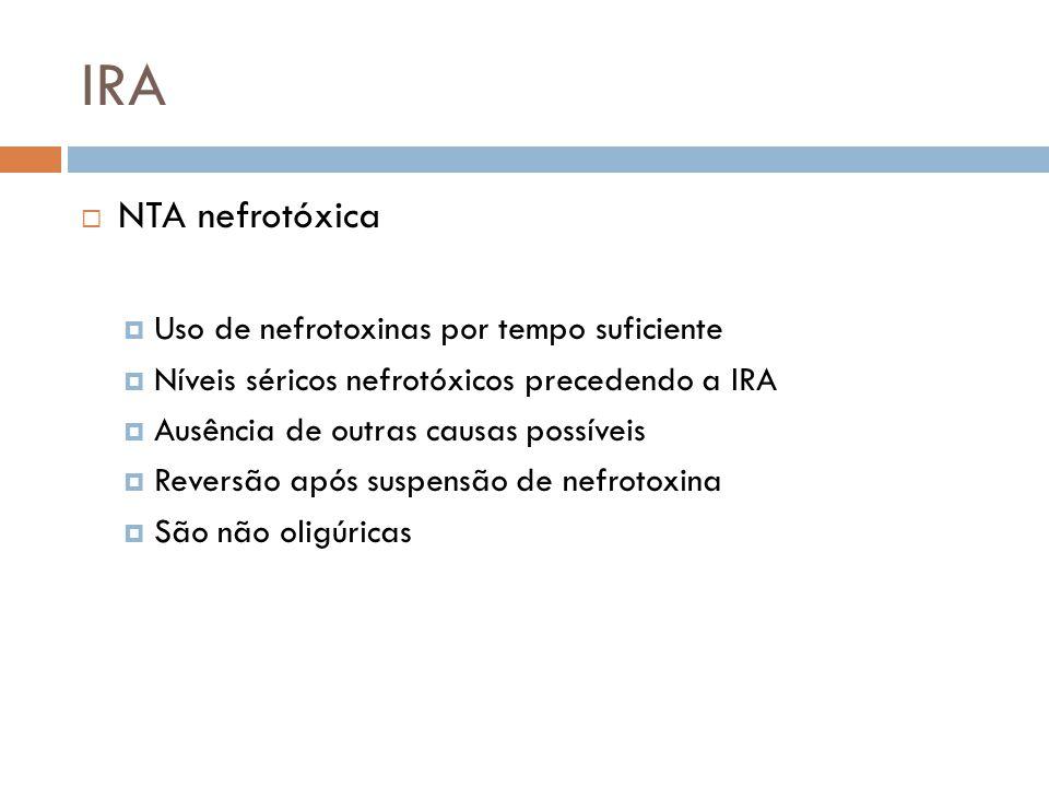 IRA NTA nefrotóxica Uso de nefrotoxinas por tempo suficiente Níveis séricos nefrotóxicos precedendo a IRA Ausência de outras causas possíveis Reversão
