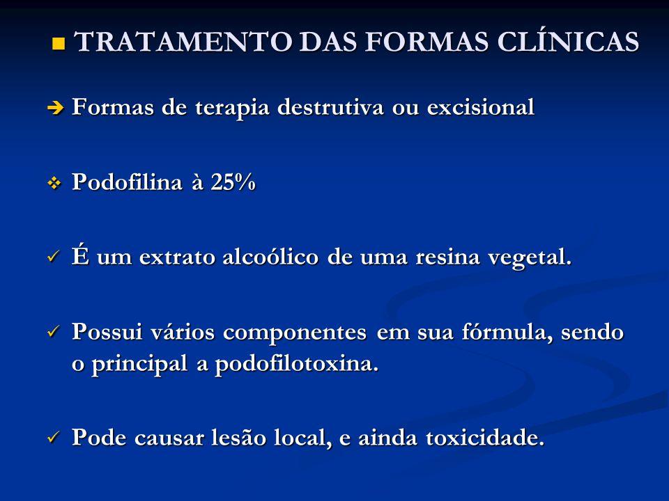 TRATAMENTO DAS FORMAS CLÍNICAS TRATAMENTO DAS FORMAS CLÍNICAS Formas de terapia destrutiva ou excisional Formas de terapia destrutiva ou excisional Po