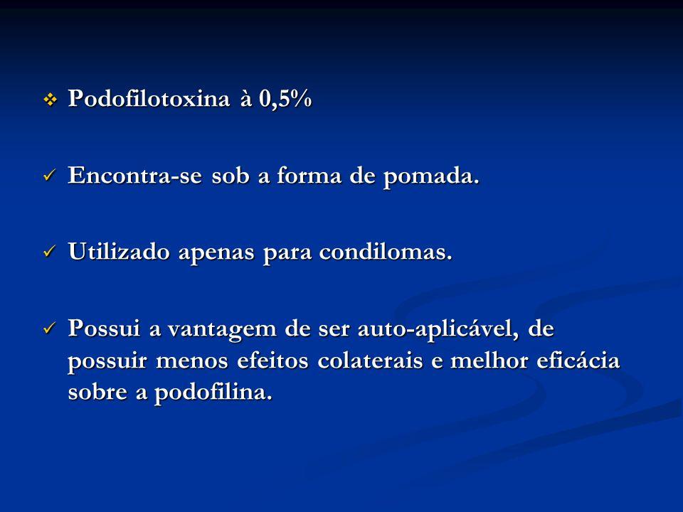 Podofilotoxina à 0,5% Podofilotoxina à 0,5% Encontra-se sob a forma de pomada. Encontra-se sob a forma de pomada. Utilizado apenas para condilomas. Ut