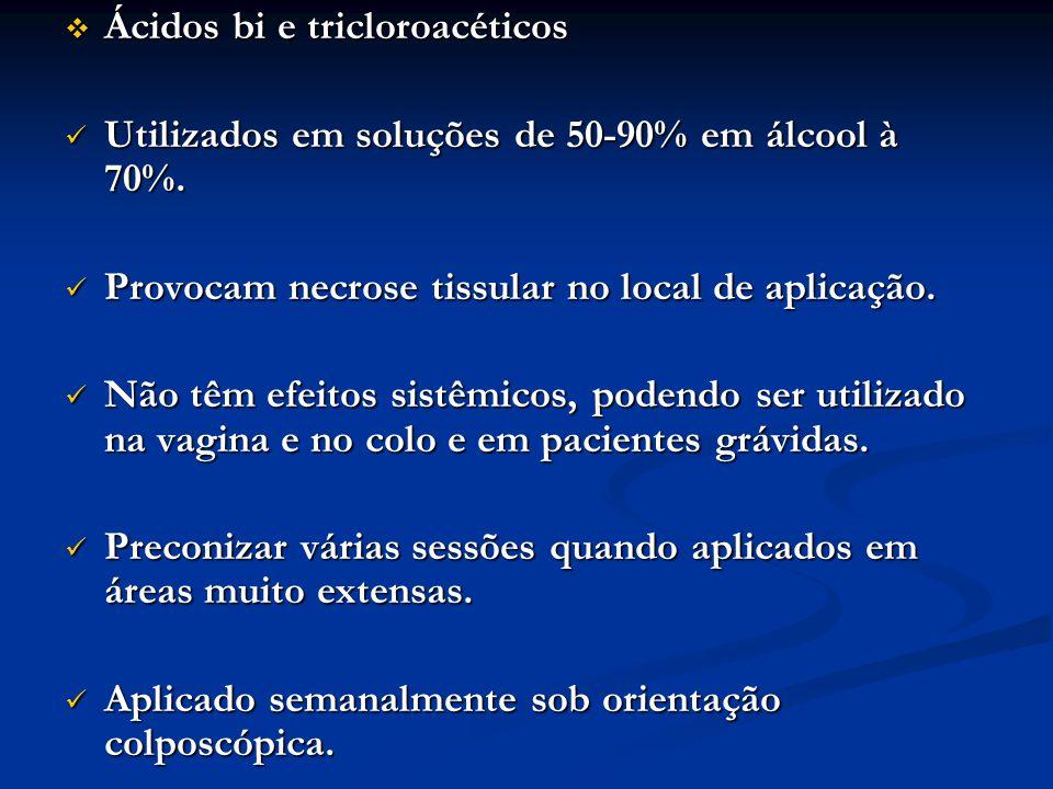Ácidos bi e tricloroacéticos Ácidos bi e tricloroacéticos Utilizados em soluções de 50-90% em álcool à 70%. Utilizados em soluções de 50-90% em álcool