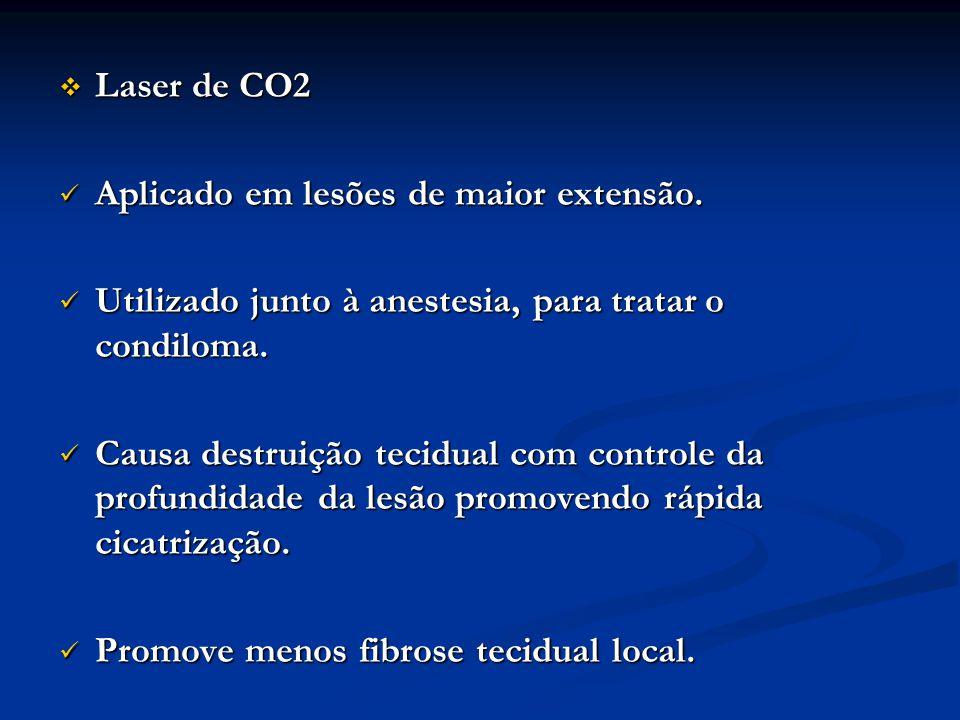 Laser de CO2 Laser de CO2 Aplicado em lesões de maior extensão. Aplicado em lesões de maior extensão. Utilizado junto à anestesia, para tratar o condi