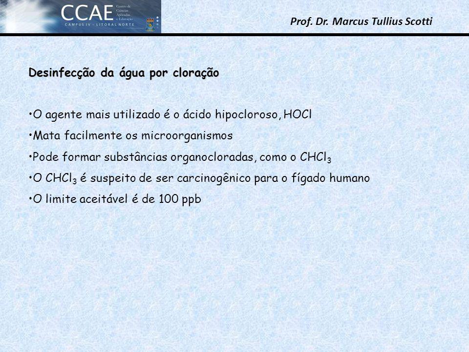 Prof. Dr. Marcus Tullius Scotti Desinfecção da água por cloração O agente mais utilizado é o ácido hipocloroso, HOCl Mata facilmente os microorganismo