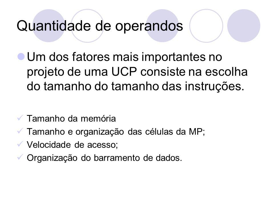 Quantidade de operandos Um dos fatores mais importantes no projeto de uma UCP consiste na escolha do tamanho do tamanho das instruções.