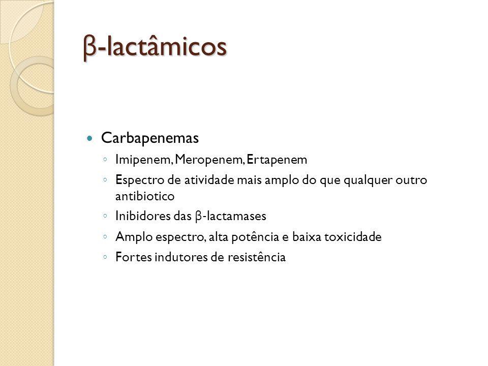 β -lactâmicos Carbapenemas Imipenem, Meropenem, Ertapenem Espectro de atividade mais amplo do que qualquer outro antibiotico Inibidores das β -lactama