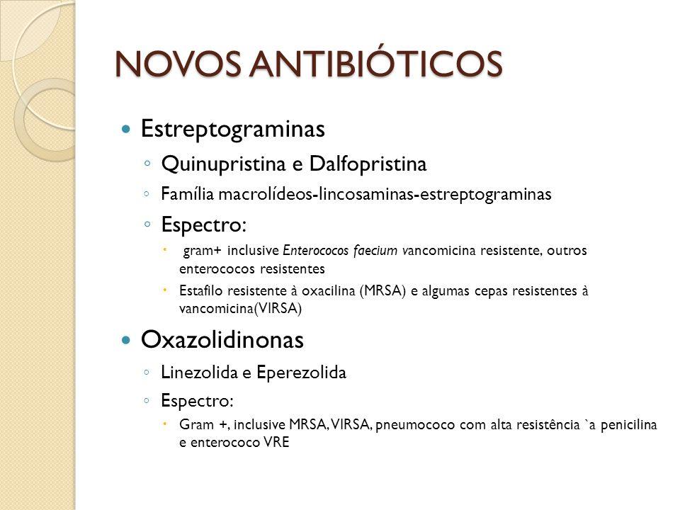 Estreptograminas Quinupristina e Dalfopristina Família macrolídeos-lincosaminas-estreptograminas Espectro: gram+ inclusive Enterococos faecium vancomi