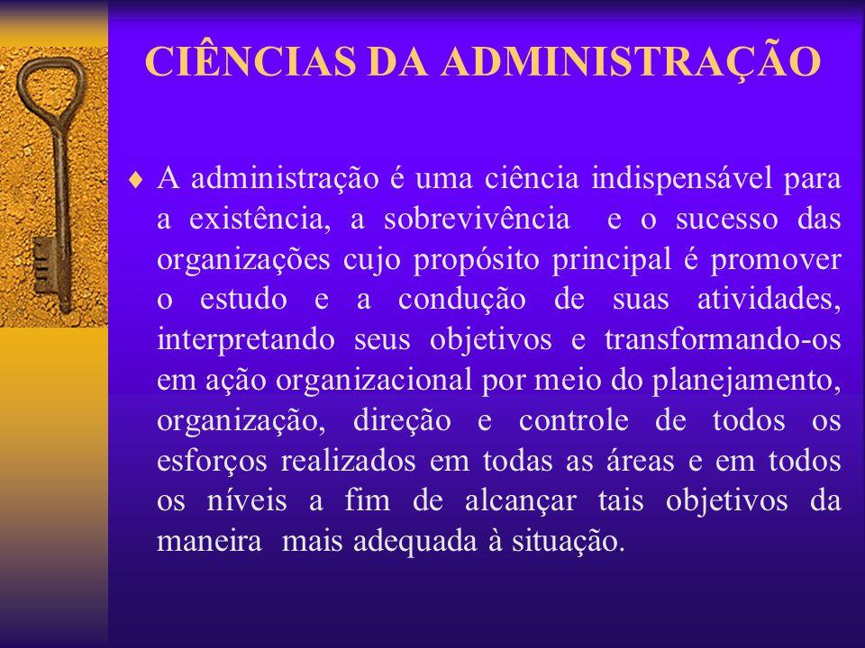 CIÊNCIAS DA ADMINISTRAÇÃO A administração é uma ciência indispensável para a existência, a sobrevivência e o sucesso das organizações cujo propósito p
