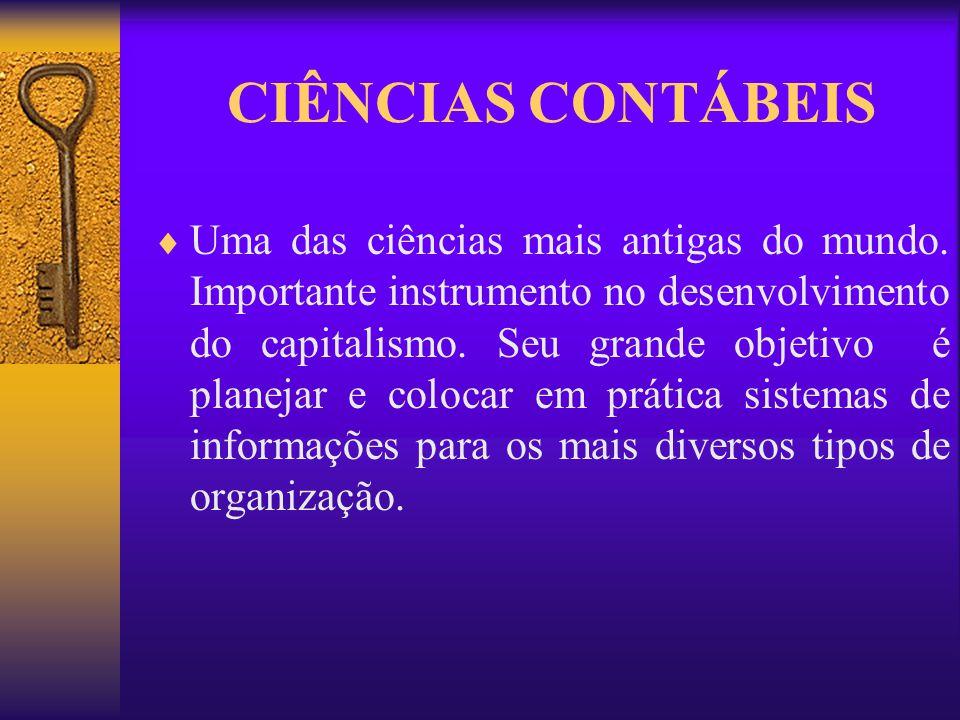 CIÊNCIAS CONTÁBEIS Uma das ciências mais antigas do mundo. Importante instrumento no desenvolvimento do capitalismo. Seu grande objetivo é planejar e