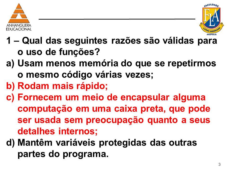 3 1 – Qual das seguintes razões são válidas para o uso de funções? a)Usam menos memória do que se repetirmos o mesmo código várias vezes; b)Rodam mais