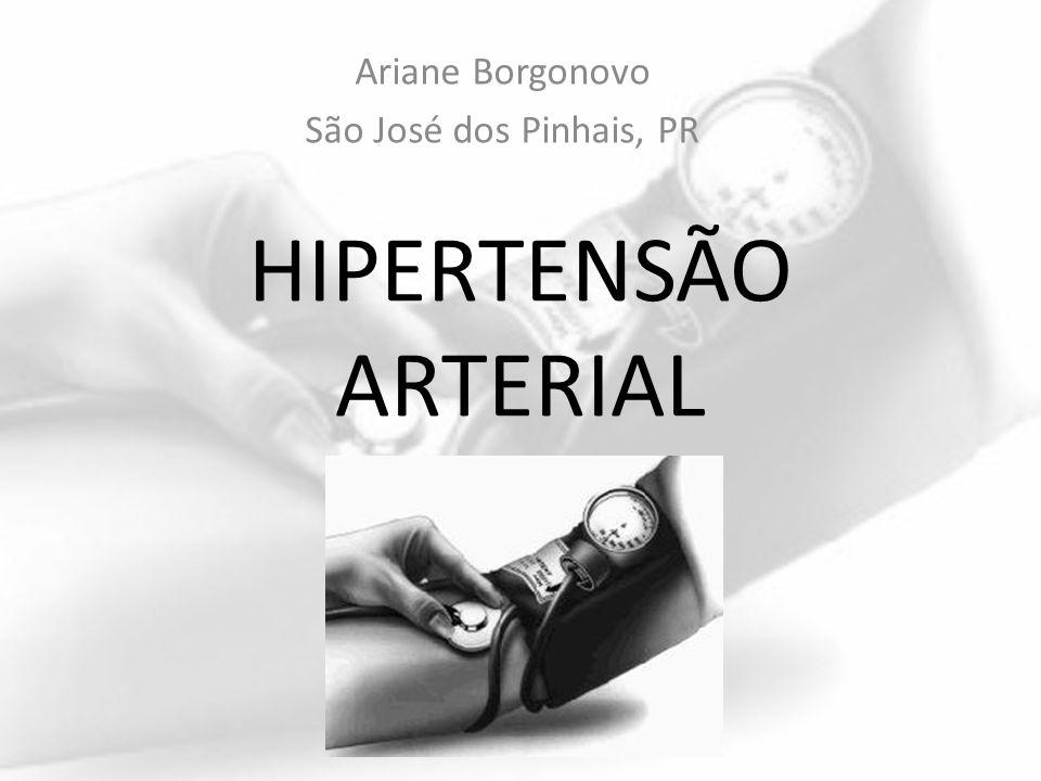 HIPERTENSÃO ARTERIAL Ariane Borgonovo São José dos Pinhais, PR