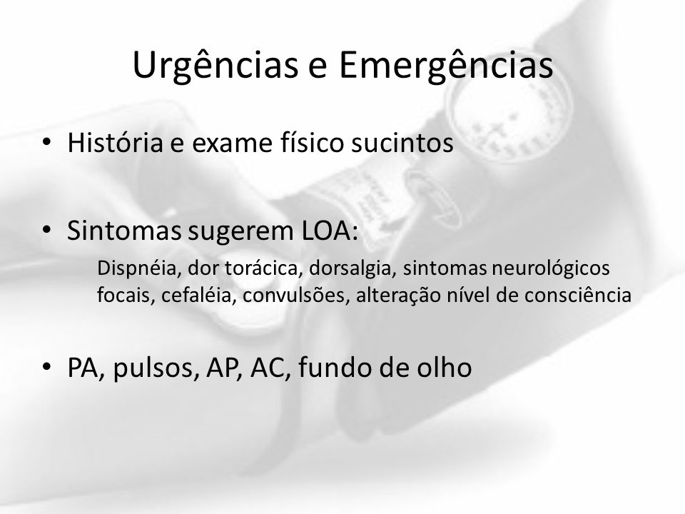 História e exame físico sucintos Sintomas sugerem LOA: Dispnéia, dor torácica, dorsalgia, sintomas neurológicos focais, cefaléia, convulsões, alteraçã