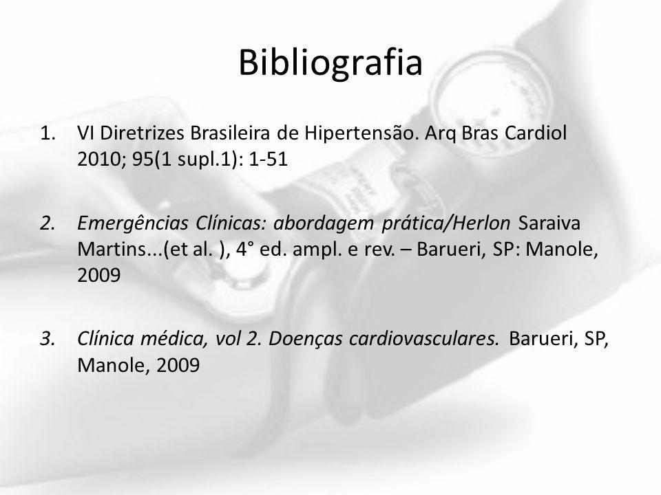 Bibliografia 1.VI Diretrizes Brasileira de Hipertensão. Arq Bras Cardiol 2010; 95(1 supl.1): 1-51 2.Emergências Clínicas: abordagem prática/Herlon Sar