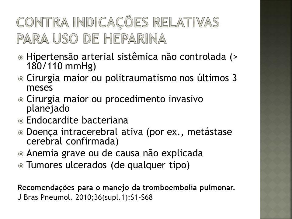 Hipertensão arterial sistêmica não controlada (> 180/110 mmHg) Cirurgia maior ou politraumatismo nos últimos 3 meses Cirurgia maior ou procedimento in
