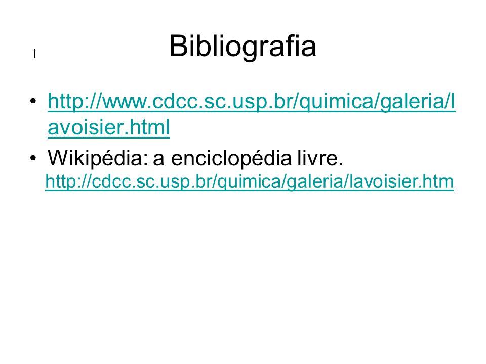 l Bibliografia http://www.cdcc.sc.usp.br/quimica/galeria/l avoisier.htmlhttp://www.cdcc.sc.usp.br/quimica/galeria/l avoisier.html Wikipédia: a enciclo