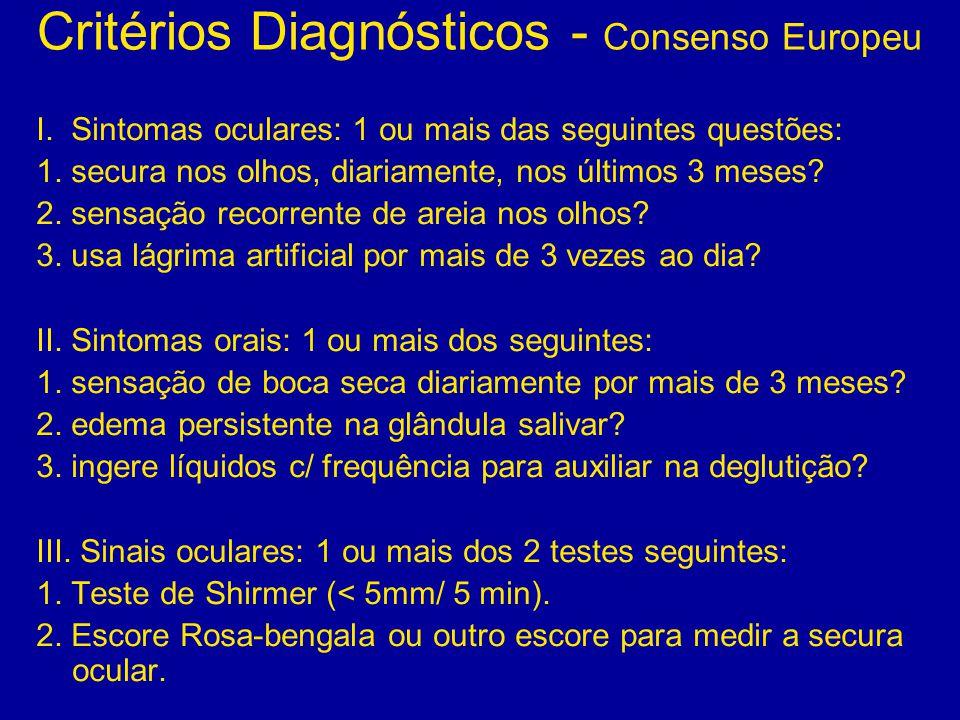Critérios Diagnósticos - Consenso Europeu I. Sintomas oculares: 1 ou mais das seguintes questões: 1. secura nos olhos, diariamente, nos últimos 3 mese