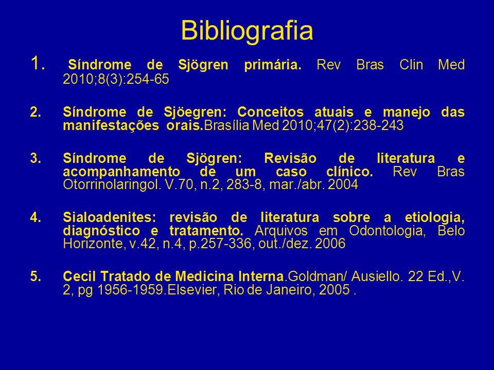 Bibliografia 1. Síndrome de Sjögren primária. Rev Bras Clin Med 2010;8(3):254-65 2.Síndrome de Sjöegren: Conceitos atuais e manejo das manifestações o