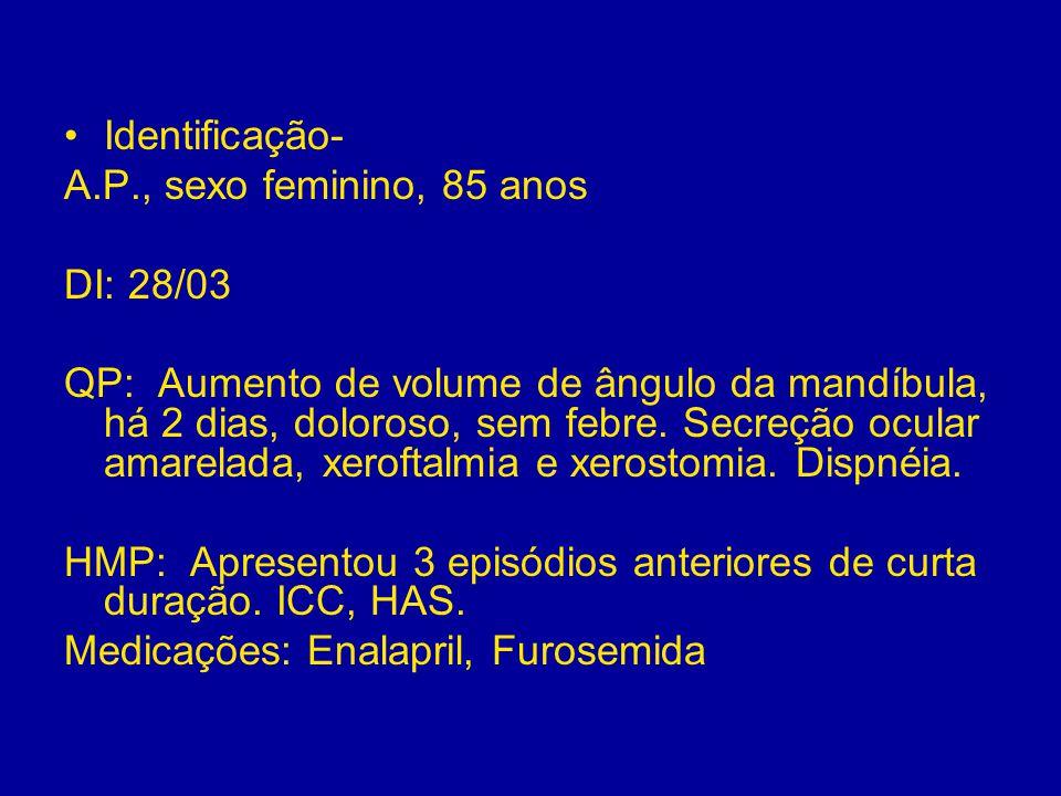 Exame Físico: BEG, LOTE, eupnéica, corada Pupilas isocóricas, sem hiperemia conjuntival.