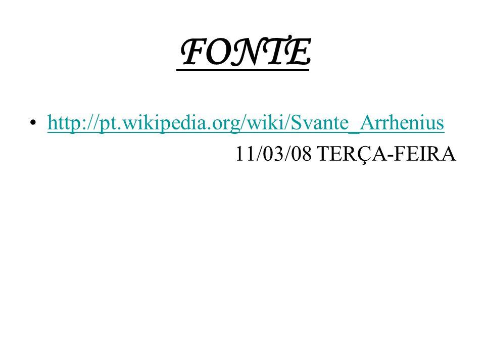 FONTE http://pt.wikipedia.org/wiki/Svante_Arrhenius 11/03/08 TERÇA-FEIRA