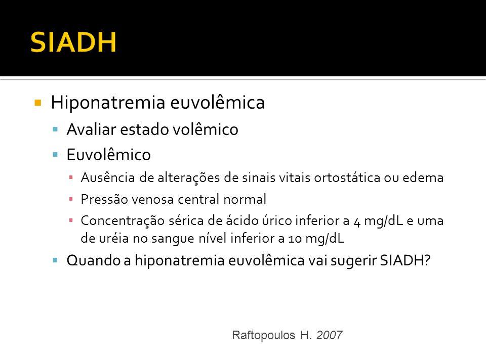 Hiponatremia euvolêmica Avaliar estado volêmico Euvolêmico Ausência de alterações de sinais vitais ortostática ou edema Pressão venosa central normal