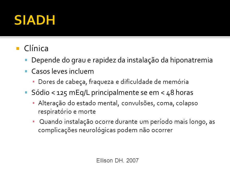 Clínica Depende do grau e rapidez da instalação da hiponatremia Casos leves incluem Dores de cabeça, fraqueza e dificuldade de memória Sódio < 125 mEq