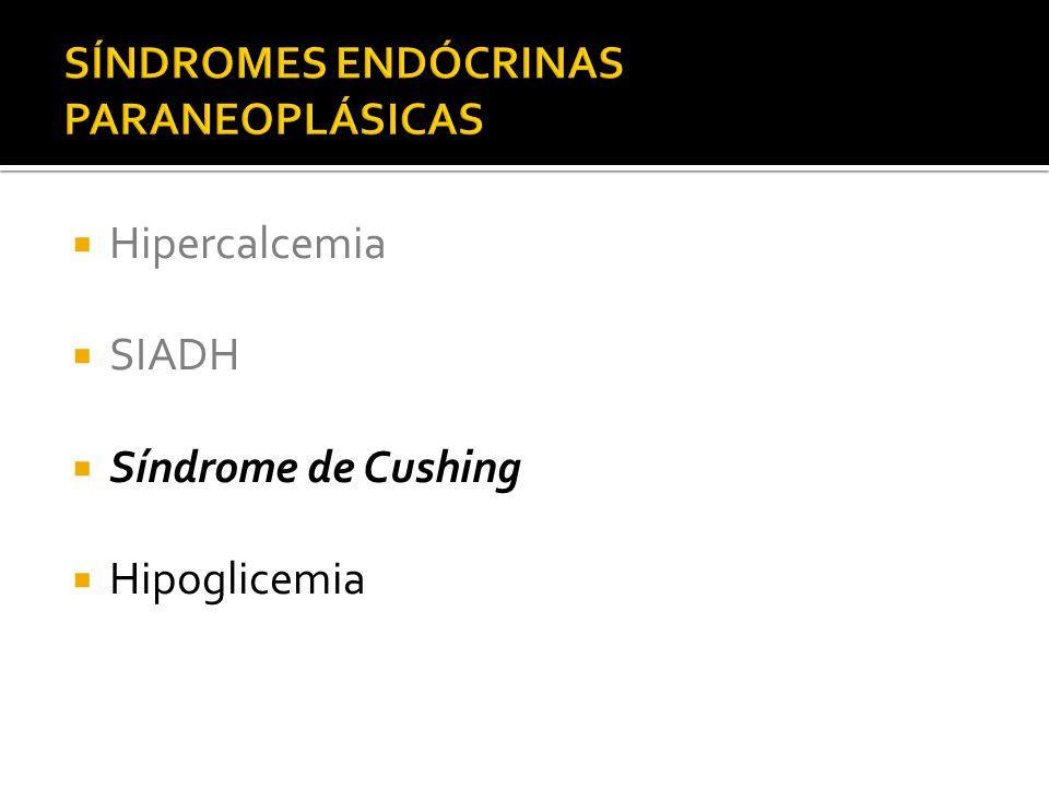 Hipercalcemia SIADH Síndrome de Cushing Hipoglicemia