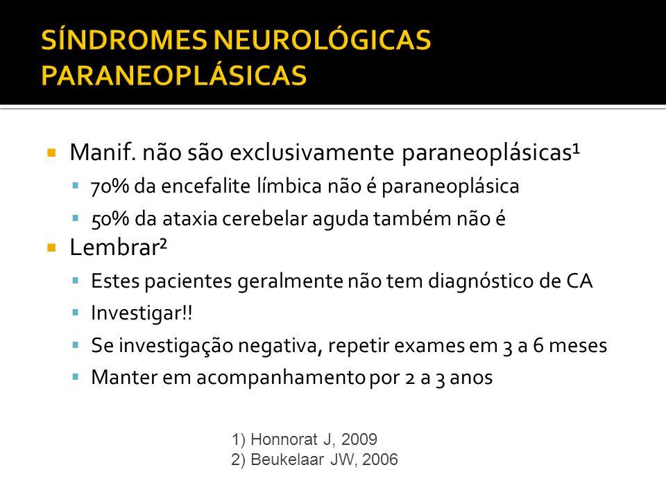 Manif. não são exclusivamente paraneoplásicas¹ 70% da encefalite límbica não é paraneoplásica 50% da ataxia cerebelar aguda também não é Lembrar² Este