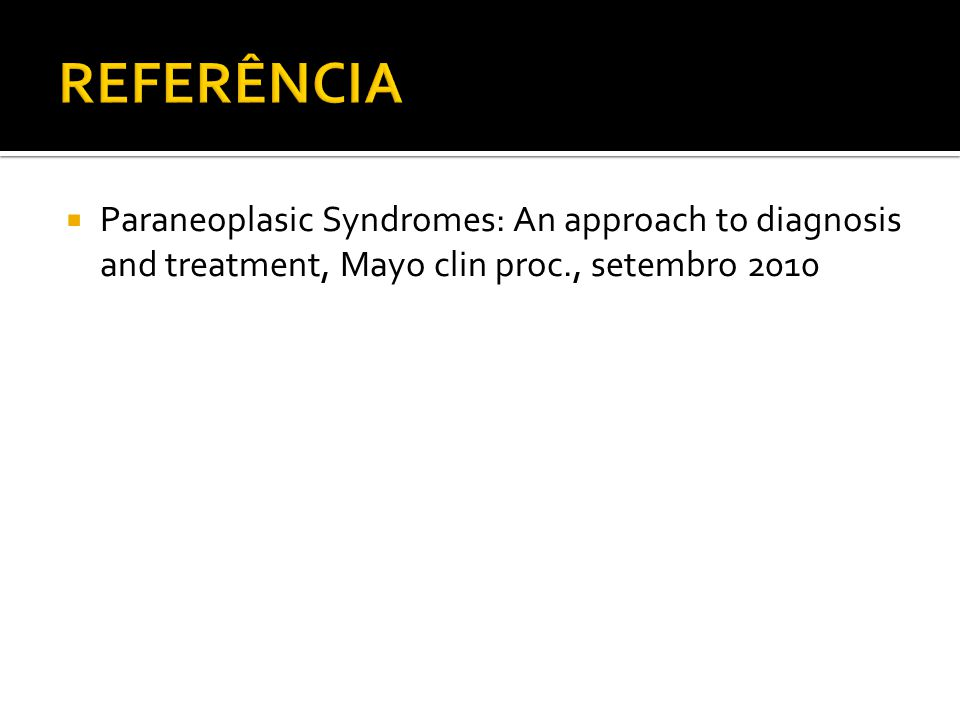 Paraneoplasic Syndromes: An approach to diagnosis and treatment, Mayo clin proc., setembro 2010