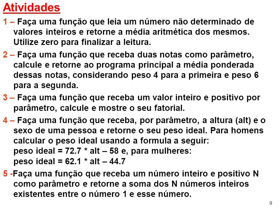 9 Atividades 1 – Faça uma função que leia um número não determinado de valores inteiros e retorne a média aritmética dos mesmos. Utilize zero para fin