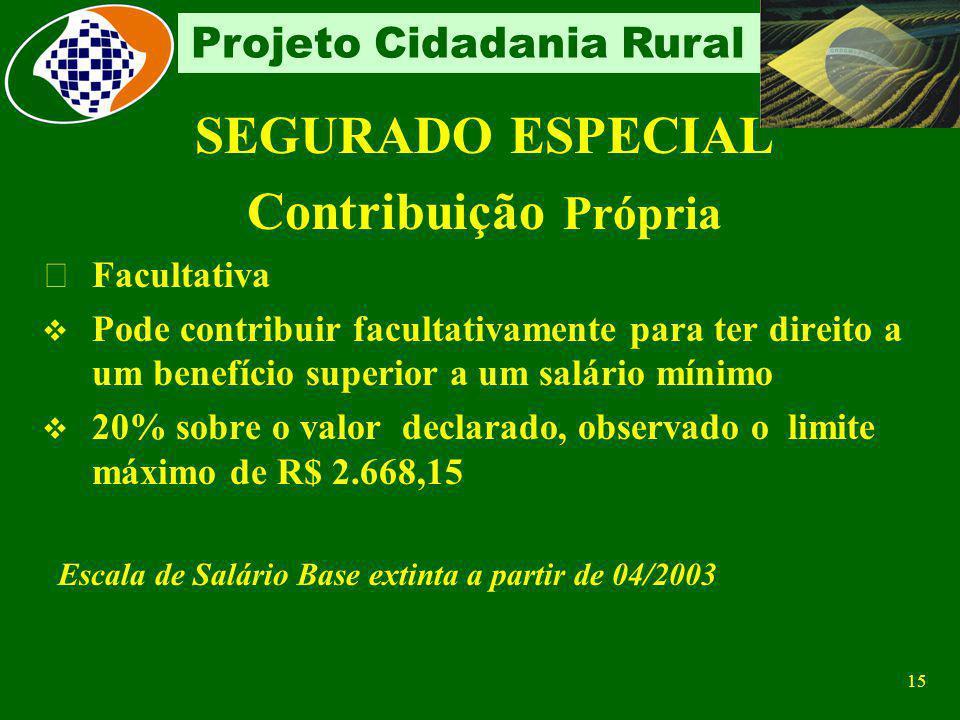 14 Projeto Cidadania Rural SEGURADO ESPECIAL Contribuição Obrigatória O segurado especial é contribuinte obrigatório quando comercializa a sua produçã