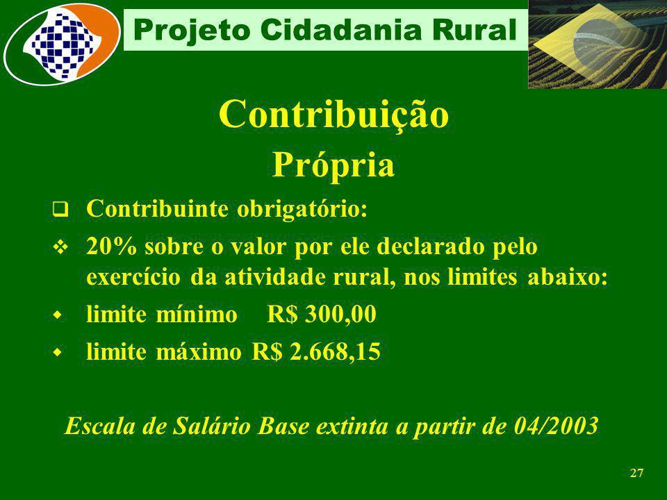 26 Projeto Cidadania Rural Contribuinte Individual Deveres Inscrever-se Obter sua Matrícula CEI Descontar e recolher as contribuições devidas pelos em