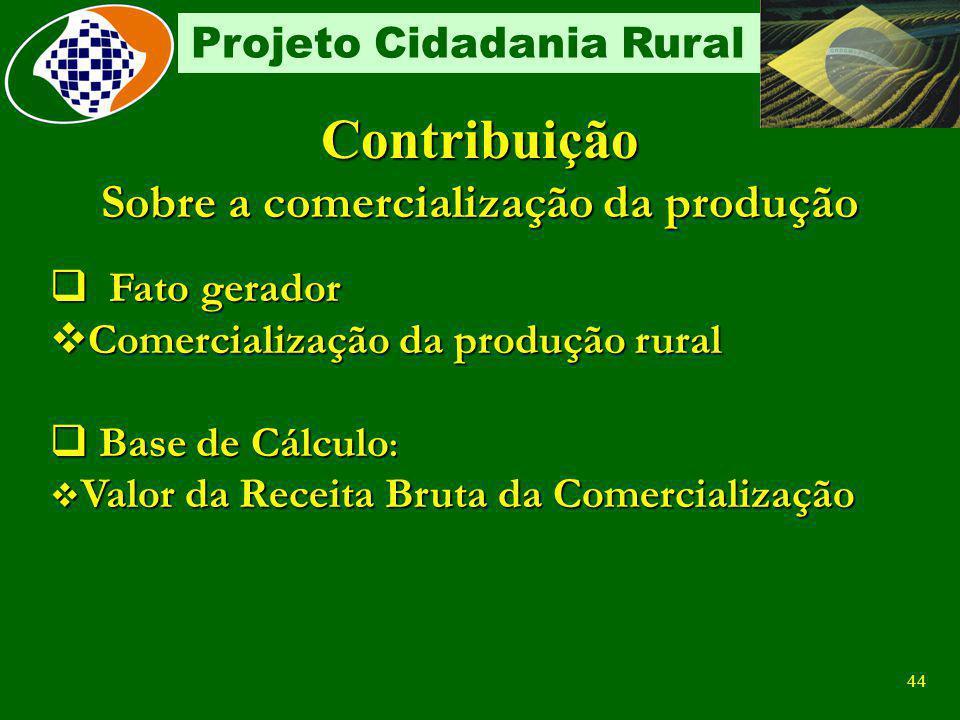 43 Projeto Cidadania Rural Retribuições Pagas Sobre a Folha de Pagamento 20% sobre remuneração do contribuinte individual Sobre o valor da Nota Fiscal