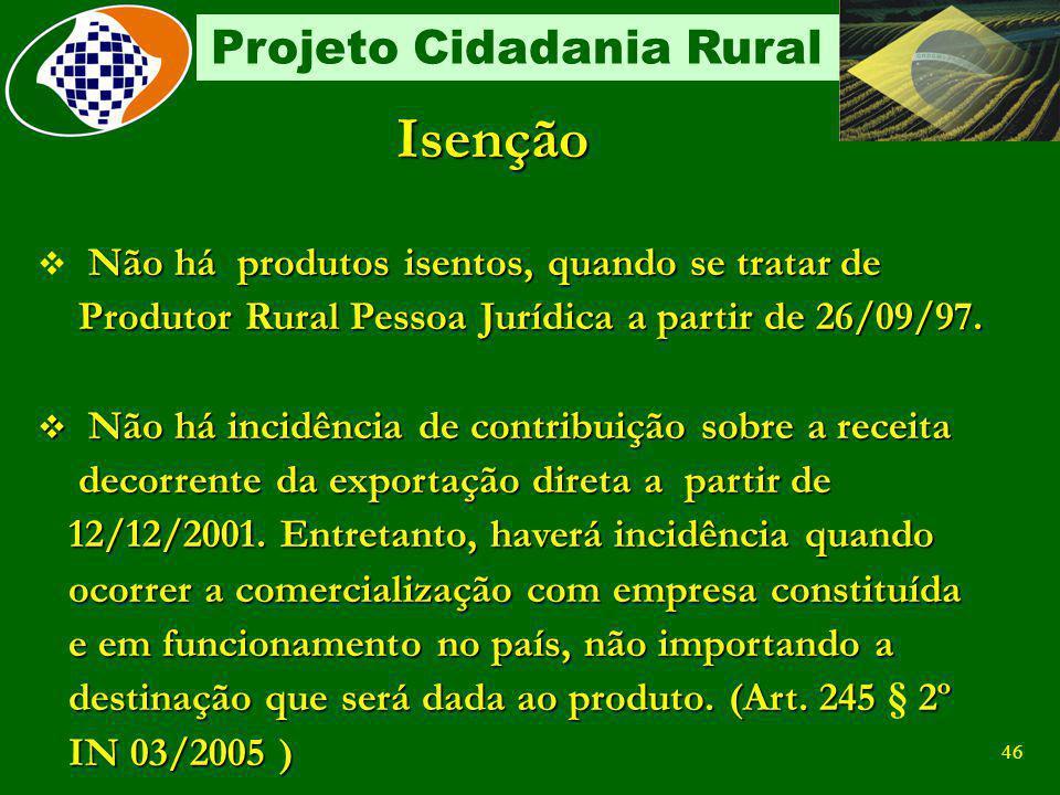 45 Projeto Cidadania Rural Contribuição Sobre a comercialização da produção Alíquotas Alíquotas 2,5% para o custeio da Seguridade Social 0,1% para Ris