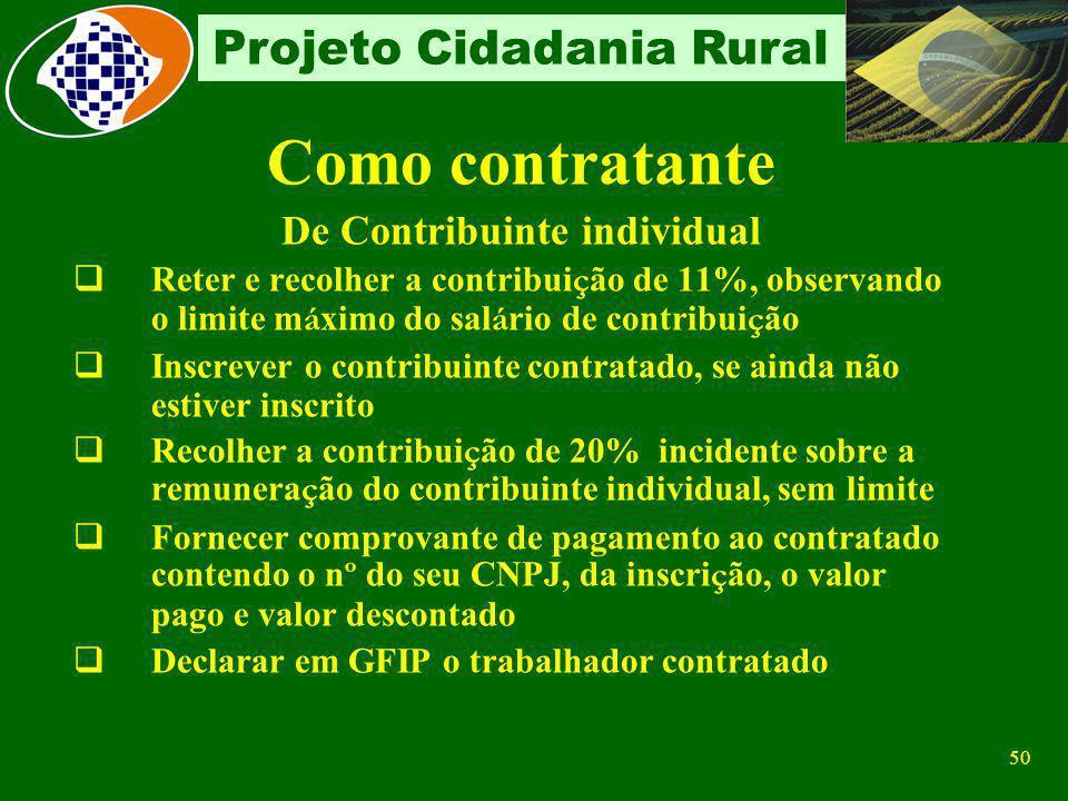 49 Projeto Cidadania Rural Como prestador de serviços Recolhimento sobre folha de Pagamento Segurados descontado dos segurados empregados de acordo co