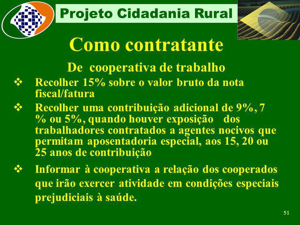 50 Projeto Cidadania Rural Como contratante De Contribuinte individual Reter e recolher a contribui ç ão de 11%, observando o limite m á ximo do sal á