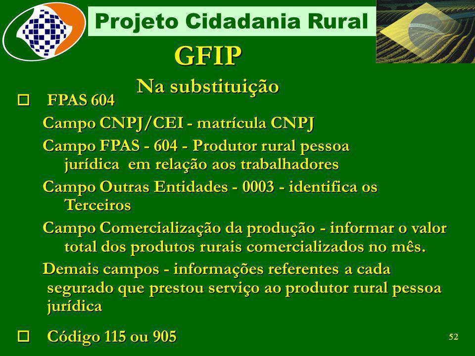 51 Projeto Cidadania Rural Como contratante De cooperativa de trabalho Recolher 15% sobre o valor bruto da nota fiscal/fatura Recolher uma contribuiçã