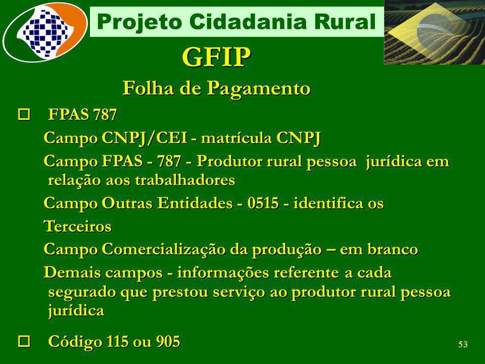 52 Projeto Cidadania Rural GFIP Na substituição o FPAS 604 Campo CNPJ/CEI - matrícula CNPJ Campo FPAS - 604 - Produtor rural pessoa jurídica em relaçã