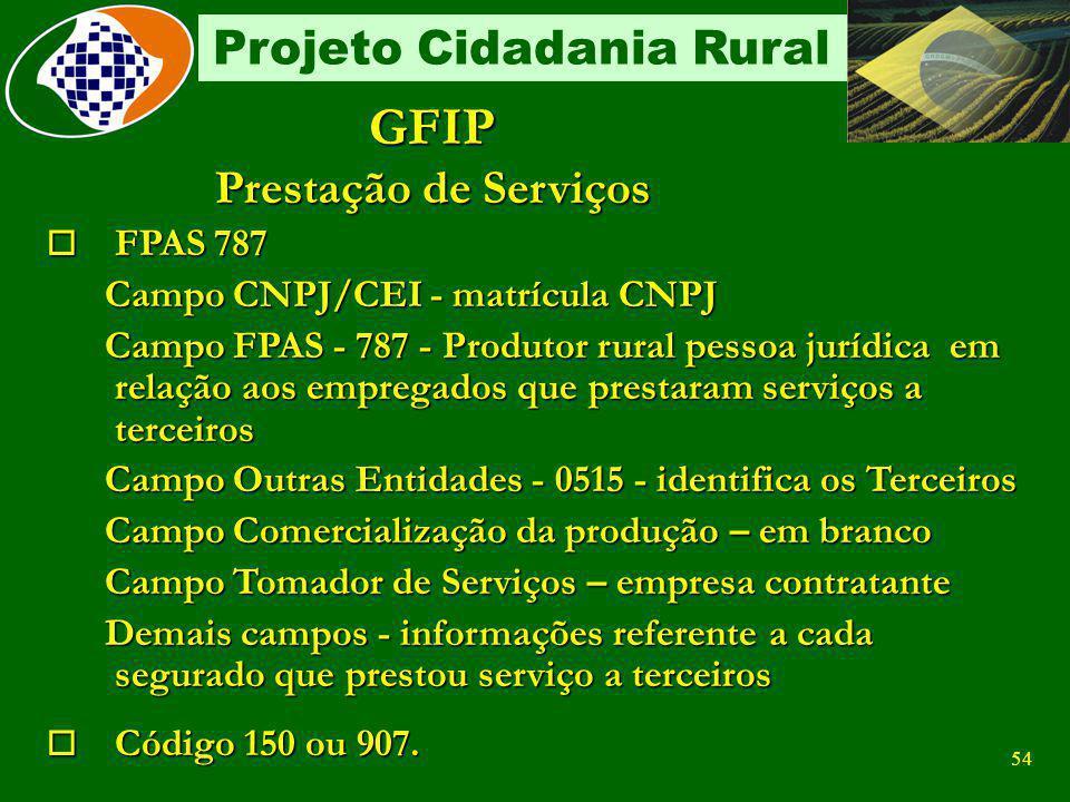 53 Projeto Cidadania Rural GFIP Folha de Pagamento o FPAS 787 Campo CNPJ/CEI - matrícula CNPJ Campo FPAS - 787 - Produtor rural pessoa jurídica em rel