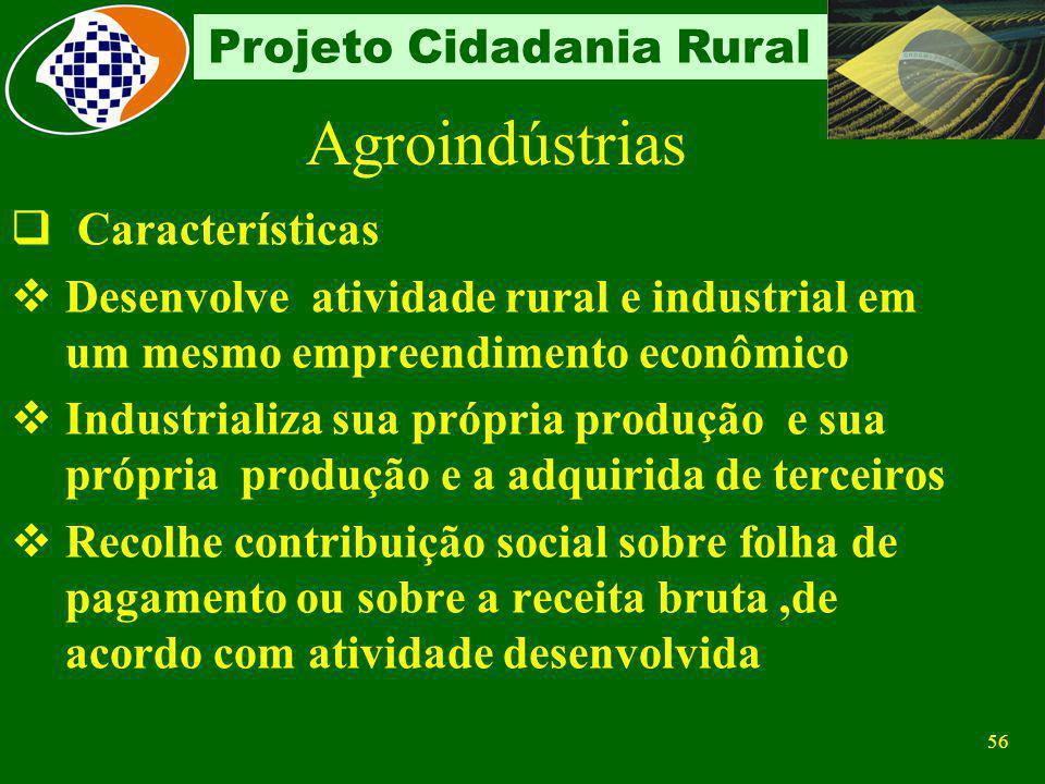 55 Projeto Cidadania Rural Agroindústrias Conceito Produtor Rural Pessoa Jurídica Tem como atividade econômica a industrialização de sua própria produ